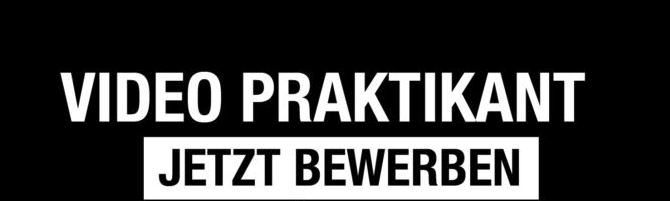 VIDEO PRAKTIKANT GESUCHT!!!